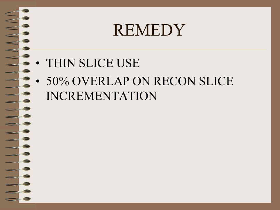 REMEDY THIN SLICE USE 50% OVERLAP ON RECON SLICE INCREMENTATION