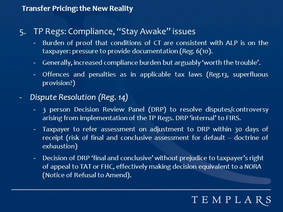 Transfer Pricing: the New Reality 5.TP Regs: Compliance, Stay Awake issues -Burden of proof that conditions of CT are consistent with ALP is on the taxpayer: pressure to provide documentation (Reg.