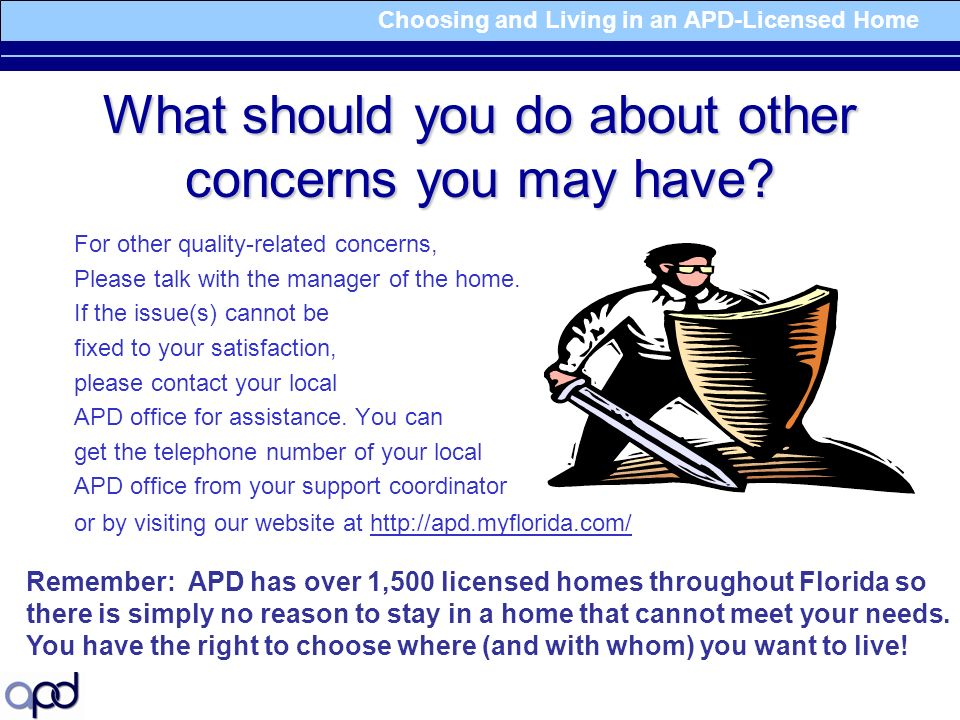 Choosing and Living in an APD-Licensed Home What should you do about other concerns you may have.