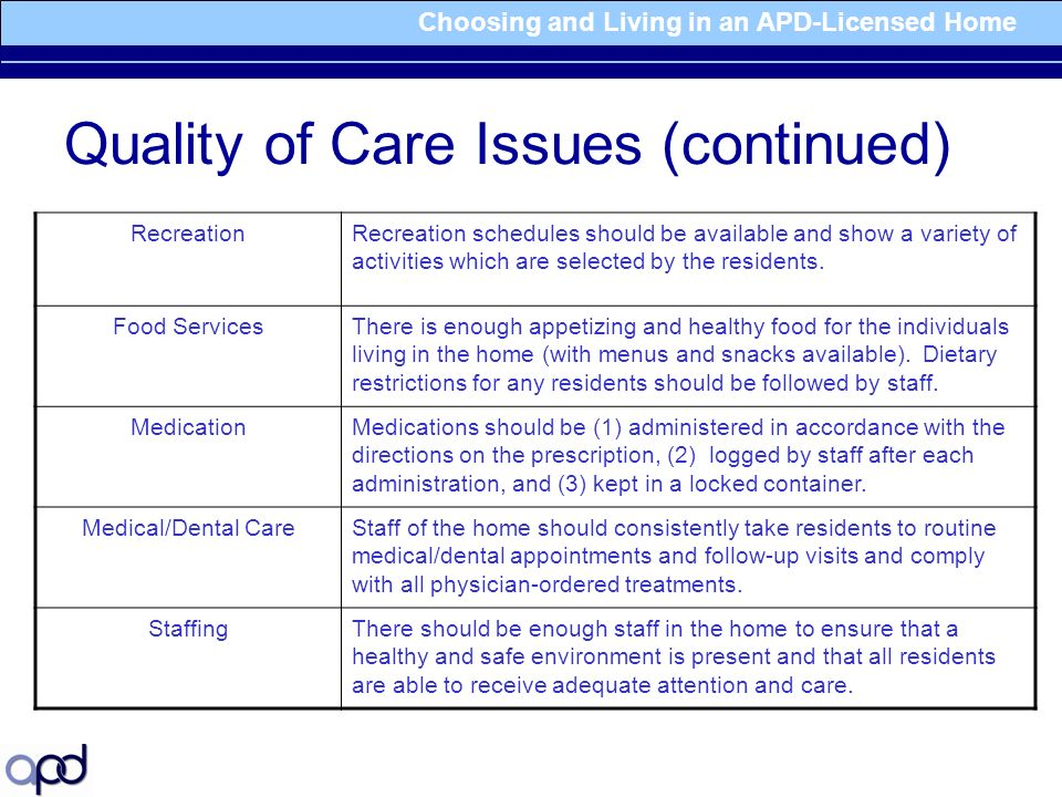 Choosing and Living in an APD-Licensed Home Quality of Care Issues (continued) RecreationRecreation schedules should be available and show a variety of activities which are selected by the residents.