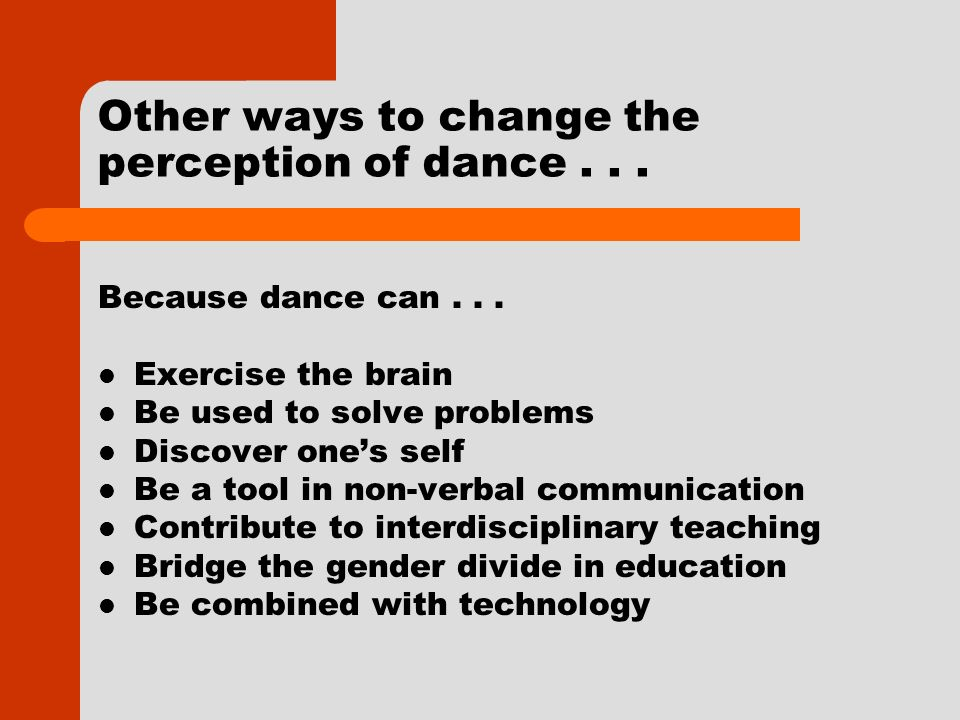 Other ways to change the perception of dance... Because dance can...