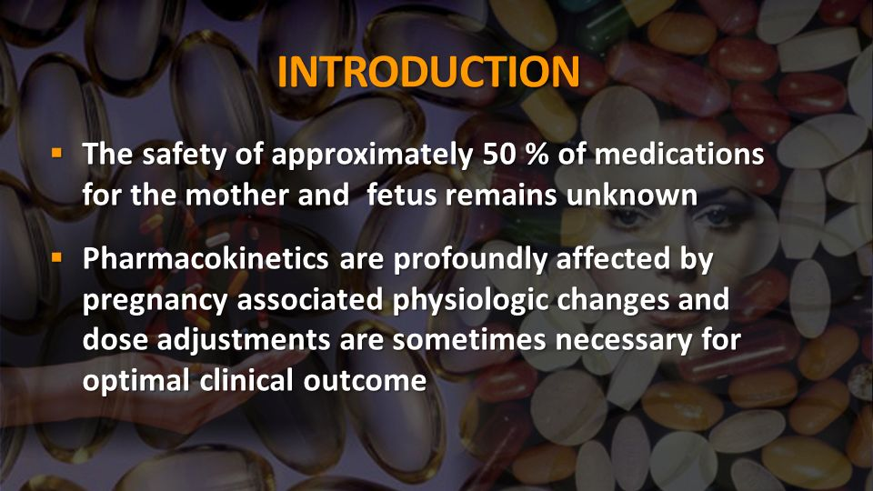 INTRODUCTION The safety of approximately 50 % of medications for the mother and fetus remains unknown The safety of approximately 50 % of medications