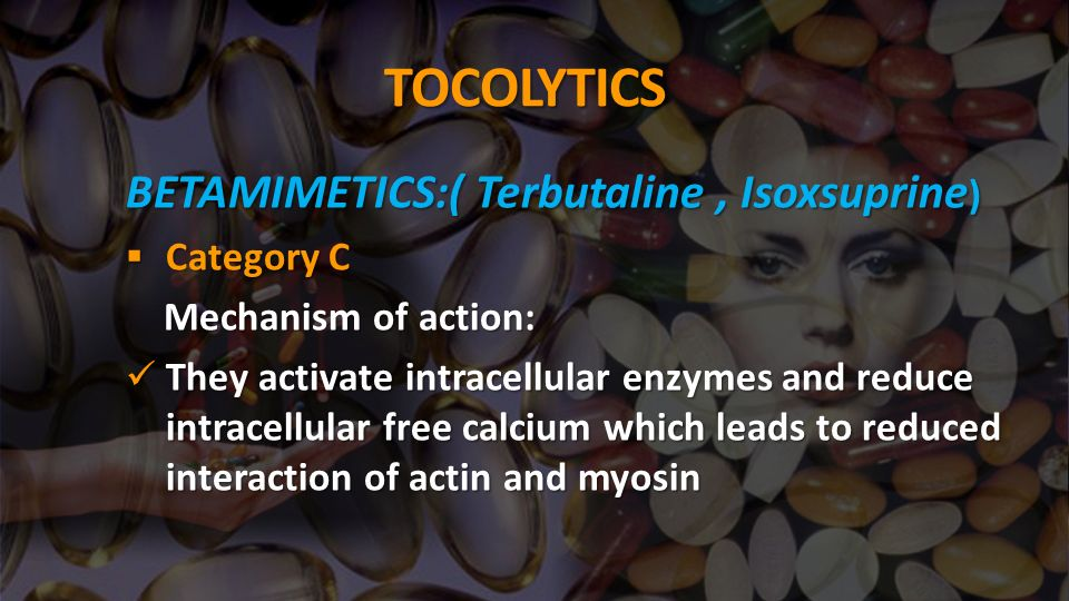 TOCOLYTICS BETAMIMETICS:( Terbutaline, Isoxsuprine ) Category C Category C Mechanism of action: Mechanism of action: They activate intracellular enzym