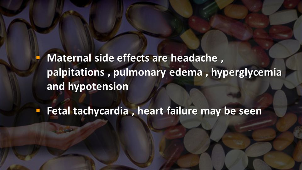Maternal side effects are headache, palpitations, pulmonary edema, hyperglycemia and hypotension Maternal side effects are headache, palpitations, pul