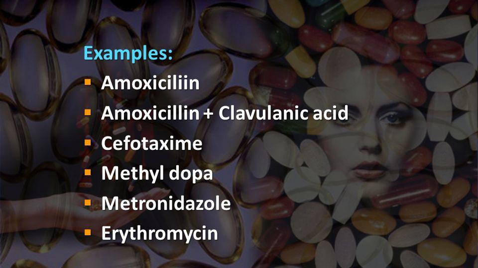 Examples: Amoxiciliin Amoxiciliin Amoxicillin + Clavulanic acid Amoxicillin + Clavulanic acid Cefotaxime Cefotaxime Methyl dopa Methyl dopa Metronidazole Metronidazole Erythromycin Erythromycin
