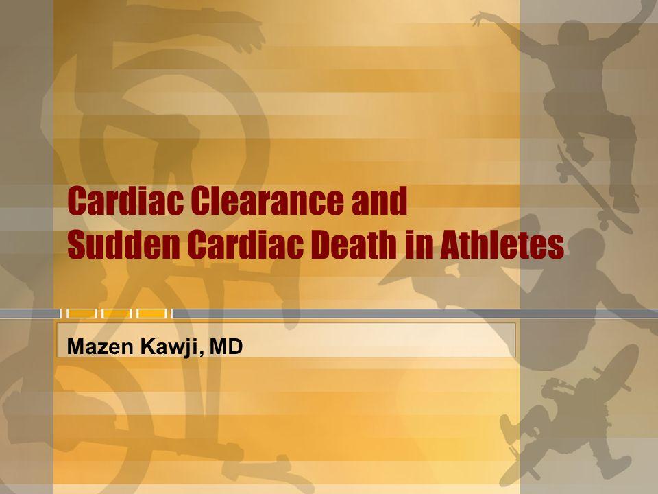 Cardiac Clearance and Sudden Cardiac Death in Athletes Mazen Kawji, MD