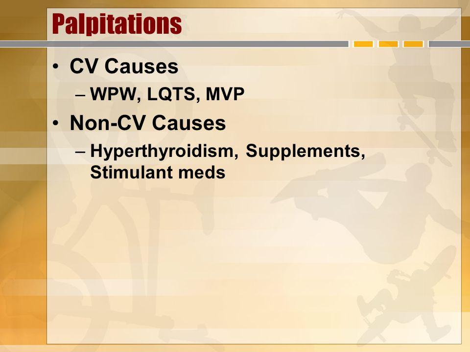 Palpitations CV Causes –WPW, LQTS, MVP Non-CV Causes –Hyperthyroidism, Supplements, Stimulant meds