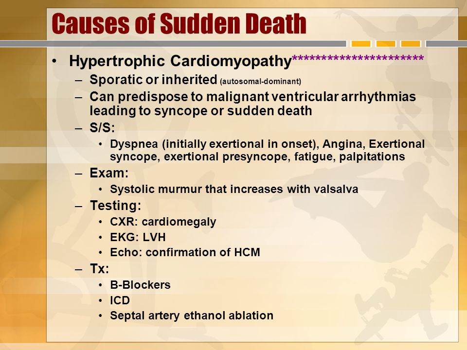 Causes of Sudden Death Hypertrophic Cardiomyopathy********************** –Sporatic or inherited (autosomal-dominant) –Can predispose to malignant vent