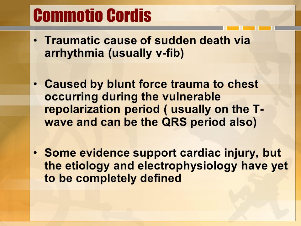 Commotio Cordis Traumatic cause of sudden death via arrhythmia (usually v-fib) Caused by blunt force trauma to chest occurring during the vulnerable r