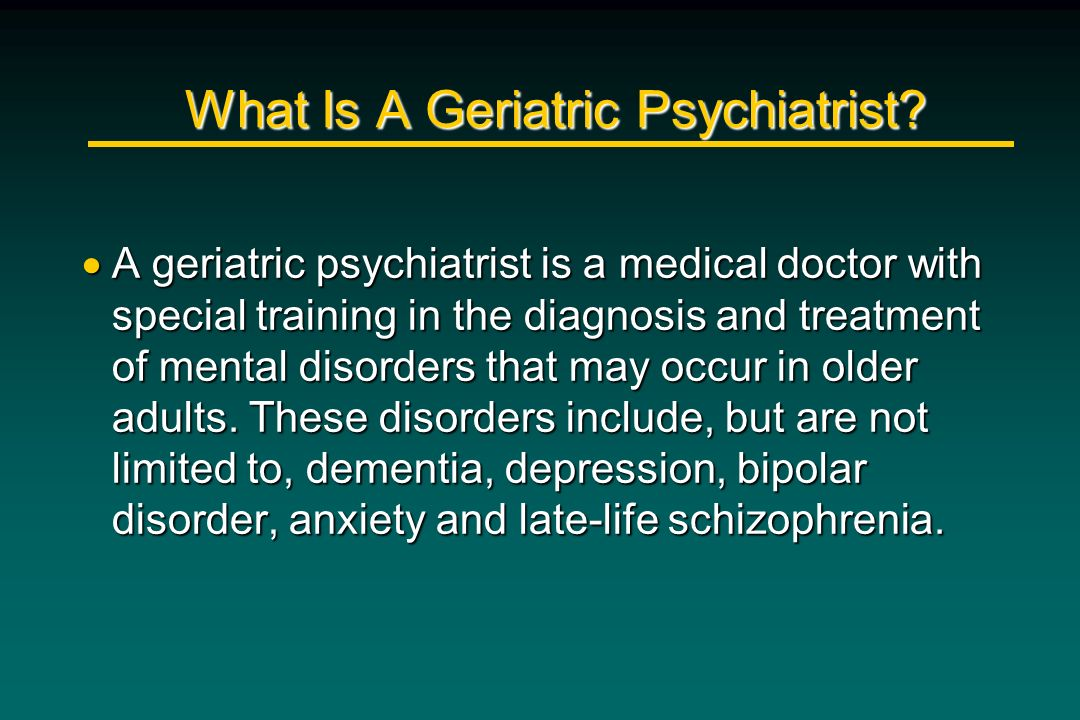 What Is A Geriatric Psychiatrist? A geriatric psychiatrist is a medical doctor with special training in the diagnosis and treatment of mental disorder