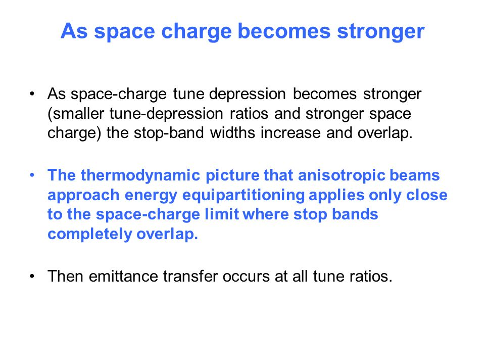 As space charge becomes stronger As space-charge tune depression becomes stronger (smaller tune-depression ratios and stronger space charge) the stop-band widths increase and overlap.