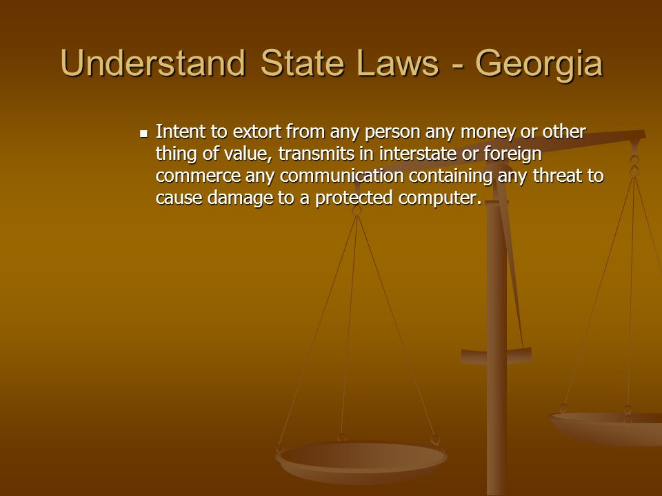 Understand State Laws - Georgia Intent to extort from any person any money or other thing of value, transmits in interstate or foreign commerce any co