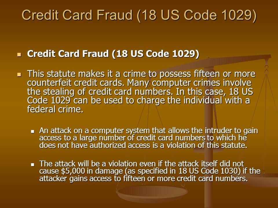 Credit Card Fraud (18 US Code 1029) Credit Card Fraud (18 US Code 1029) Credit Card Fraud (18 US Code 1029) This statute makes it a crime to possess f