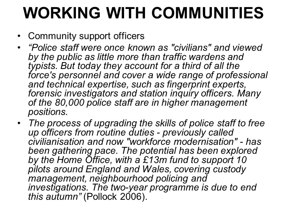 WORKING WITH COMMUNITIES Community support officers Police staff were once known as civilians and viewed by the public as little more than traffic wardens and typists.