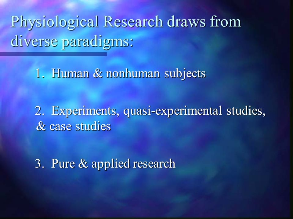 Physiological Research draws from diverse paradigms: 1.