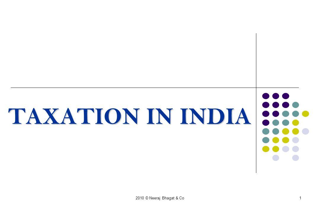 2010 © Neeraj Bhagat & Co1 TAXATION IN INDIA