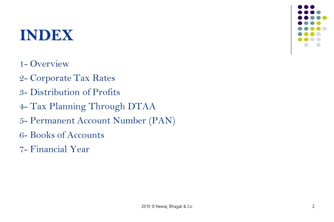 2 INDEX 1- Overview 2- Corporate Tax Rates 3- Distribution of Profits 4- Tax Planning Through DTAA 5- Permanent Account Number (PAN) 6- Books of Accounts 7- Financial Year