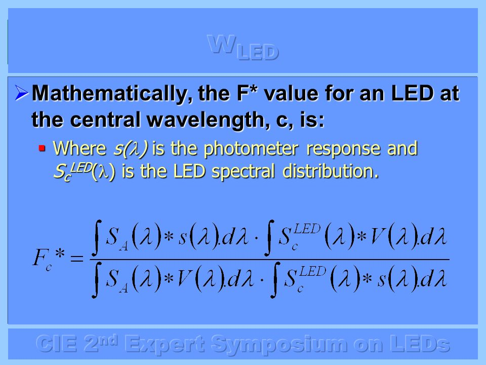 Mathematically, the F* value for an LED at the central wavelength, c, is: Mathematically, the F* value for an LED at the central wavelength, c, is: Wh