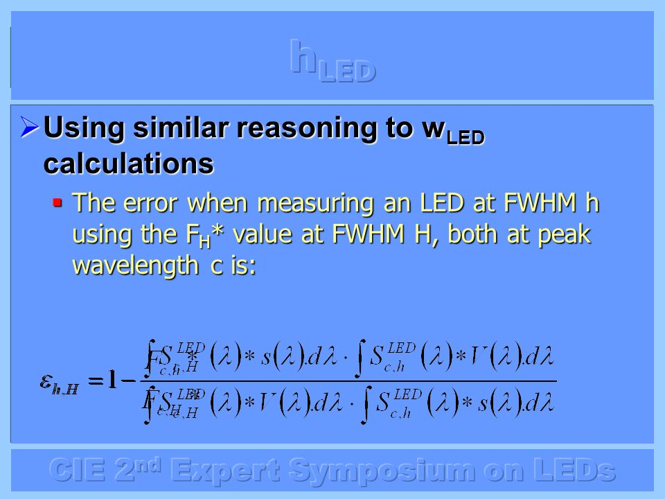 Using similar reasoning to w LED calculations Using similar reasoning to w LED calculations The error when measuring an LED at FWHM h using the F H *