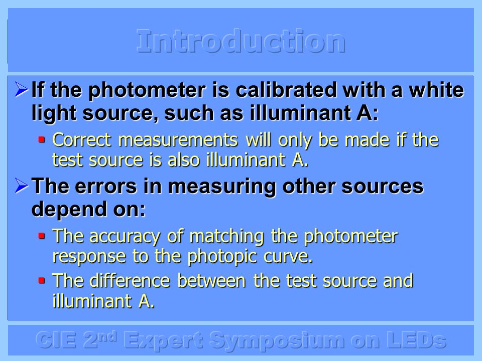 If the photometer is calibrated with a white light source, such as illuminant A: If the photometer is calibrated with a white light source, such as il