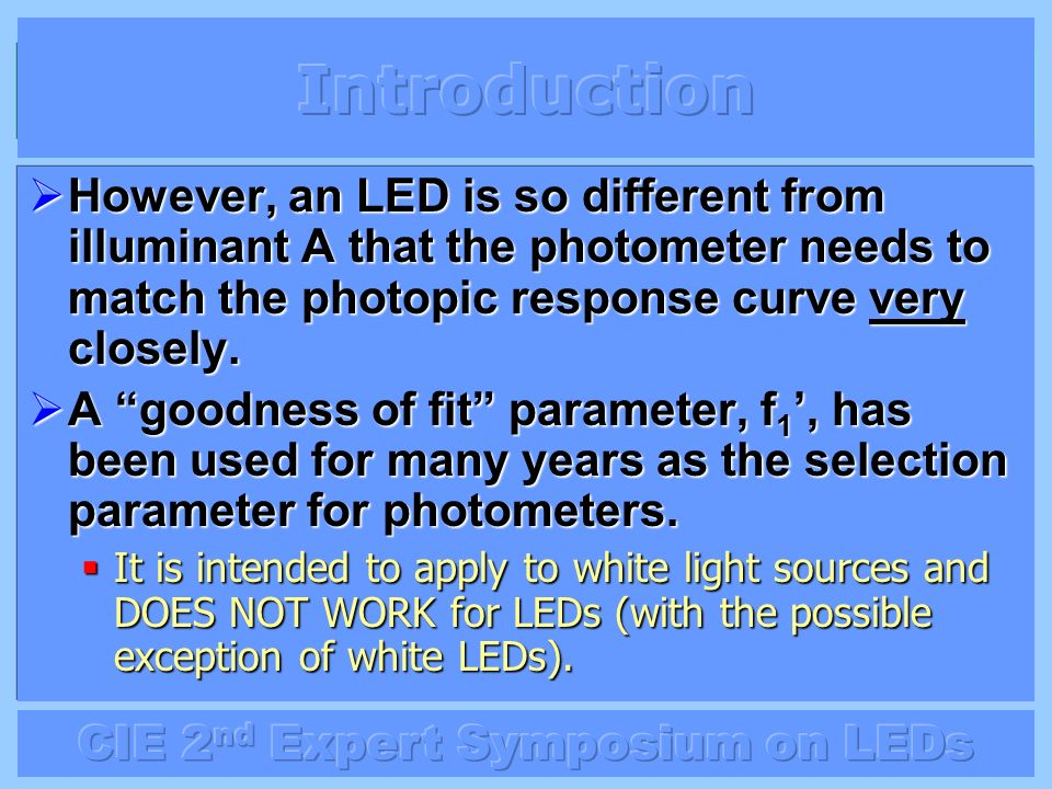However, an LED is so different from illuminant A that the photometer needs to match the photopic response curve very closely. However, an LED is so d
