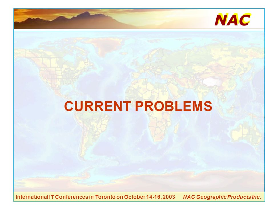 International IT Conferences in Toronto on October 14-16, 2003 NAC Geographic Products Inc.