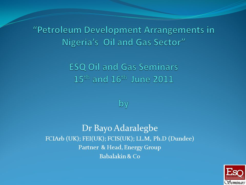 Dr Bayo Adaralegbe FCIArb (UK); FEI(UK); FCIS(UK); LL.M, Ph.D (Dundee) Partner & Head, Energy Group Babalakin & Co