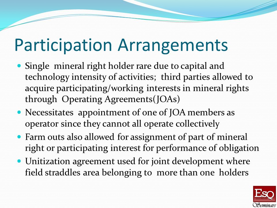 Participation Arrangements Single mineral right holder rare due to capital and technology intensity of activities; third parties allowed to acquire pa