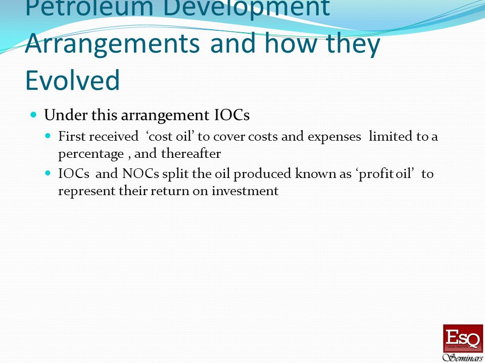 Petroleum Development Arrangements and how they Evolved Under this arrangement IOCs First received cost oil to cover costs and expenses limited to a p