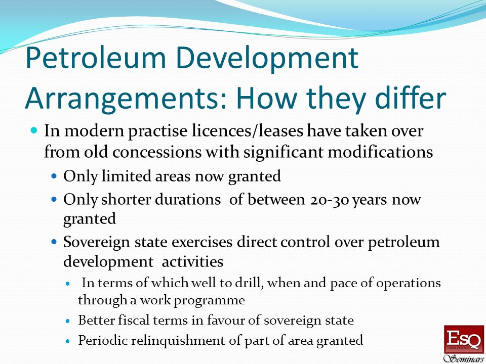 Petroleum Development Arrangements: How they differ In modern practise licences/leases have taken over from old concessions with significant modificat