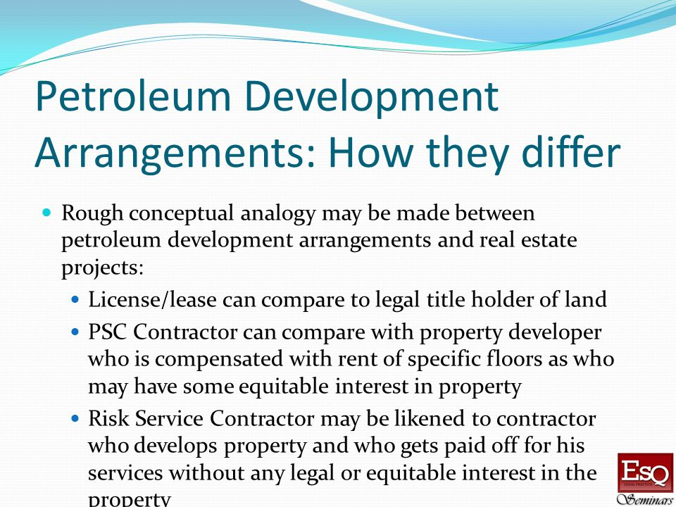 Petroleum Development Arrangements: How they differ Rough conceptual analogy may be made between petroleum development arrangements and real estate pr