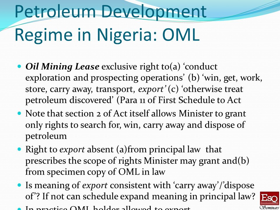 Petroleum Development Regime in Nigeria: OML Oil Mining Lease exclusive right to(a) conduct exploration and prospecting operations (b) win, get, work,