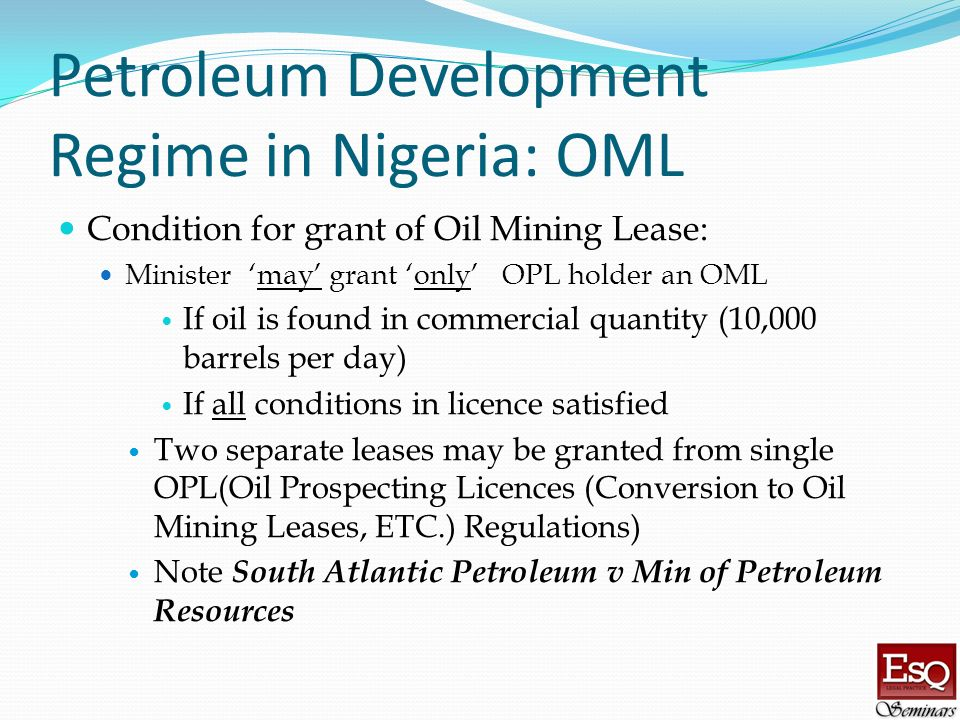 Petroleum Development Regime in Nigeria: OML Condition for grant of Oil Mining Lease: Minister may grant only OPL holder an OML If oil is found in com