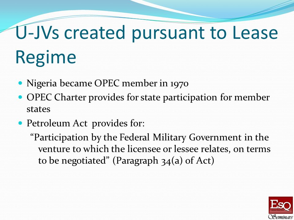 U-JVs created pursuant to Lease Regime Nigeria became OPEC member in 1970 OPEC Charter provides for state participation for member states Petroleum Ac