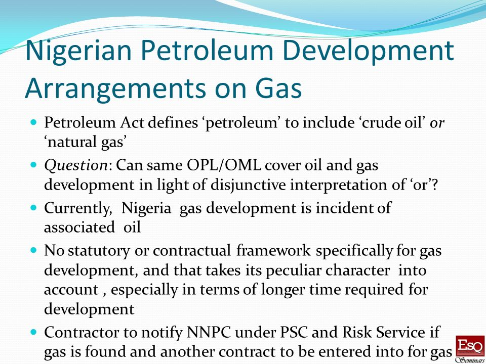 Nigerian Petroleum Development Arrangements on Gas Petroleum Act defines petroleum to include crude oil or natural gas Question: Can same OPL/OML cove