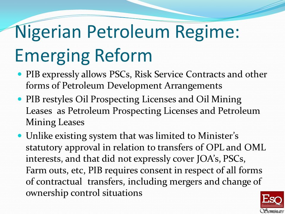 Nigerian Petroleum Regime: Emerging Reform PIB expressly allows PSCs, Risk Service Contracts and other forms of Petroleum Development Arrangements PIB