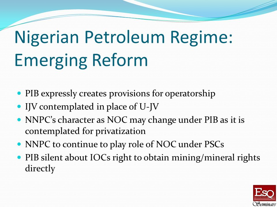 Nigerian Petroleum Regime: Emerging Reform PIB expressly creates provisions for operatorship IJV contemplated in place of U-JV NNPCs character as NOC