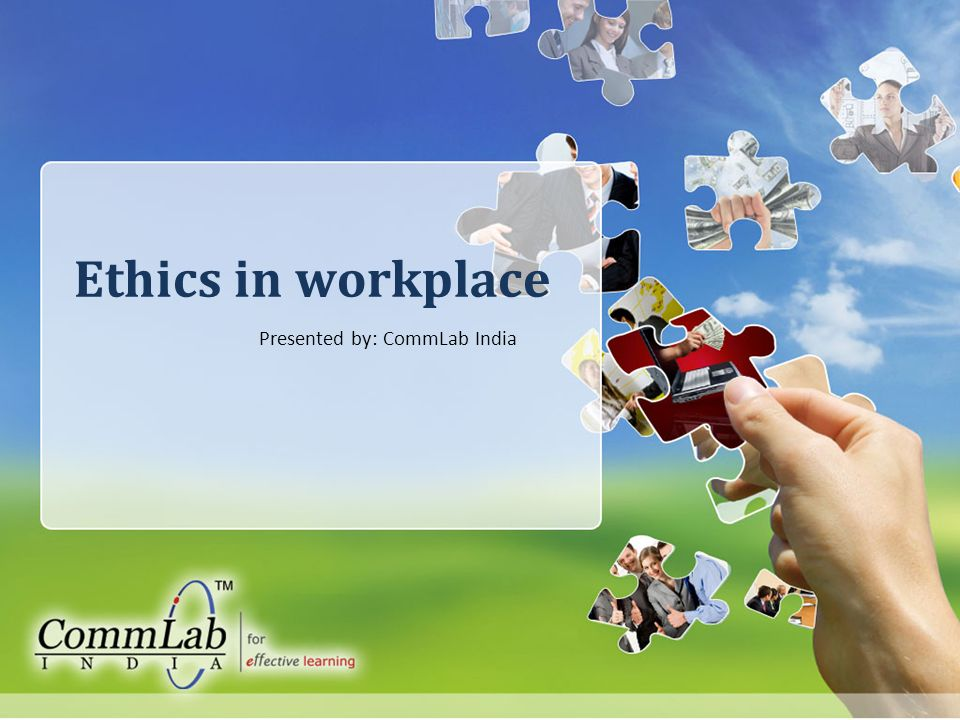 Ethics in workplace Presented by: CommLab India