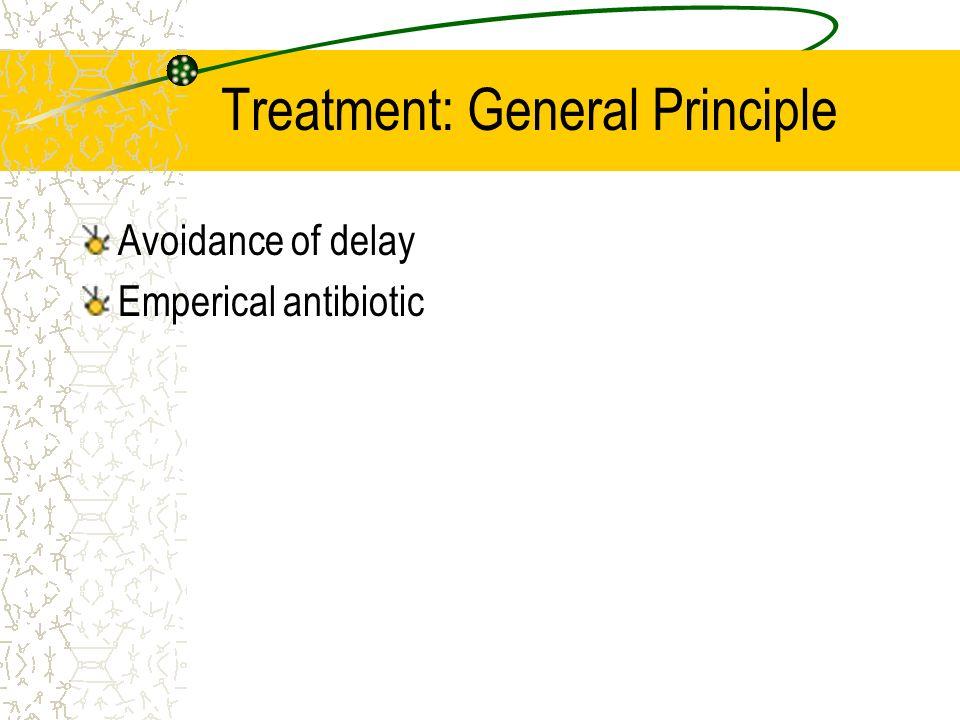 Treatment: General Principle Avoidance of delay Emperical antibiotic