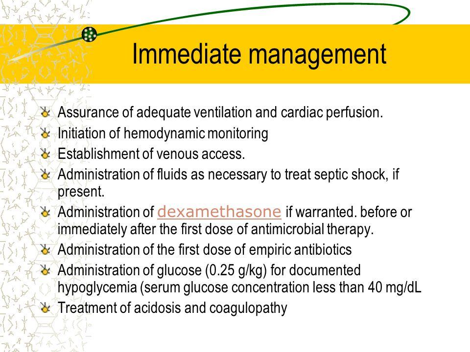 Immediate management Assurance of adequate ventilation and cardiac perfusion. Initiation of hemodynamic monitoring Establishment of venous access. Adm