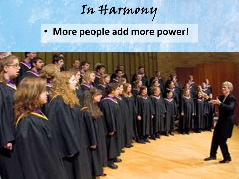 In Harmony More people add more power!