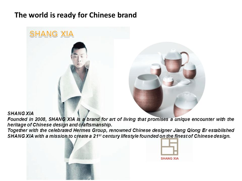 SHANG XIA Founded in 2008, SHANG XIA is a brand for art of living that promises a unique encounter with the heritage of Chinese design and craftsmanship.