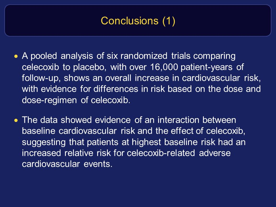 Conclusions (1) A pooled analysis of six randomized trials comparing celecoxib to placebo, with over 16,000 patient-years of follow-up, shows an overa