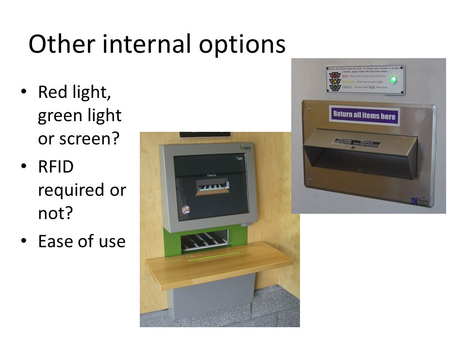 Other internal options Red light, green light or screen? RFID required or not? Ease of use