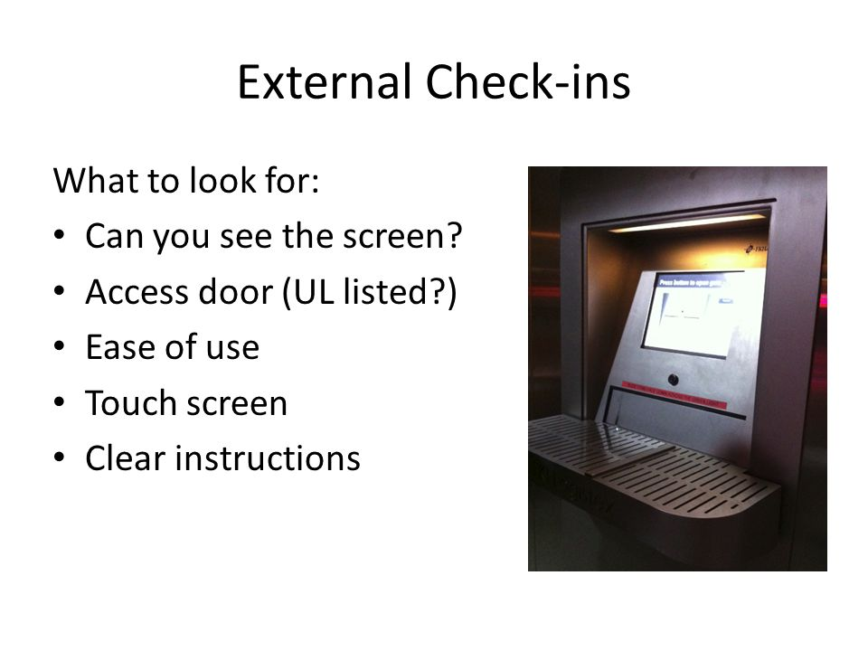 External Check-ins What to look for: Can you see the screen.