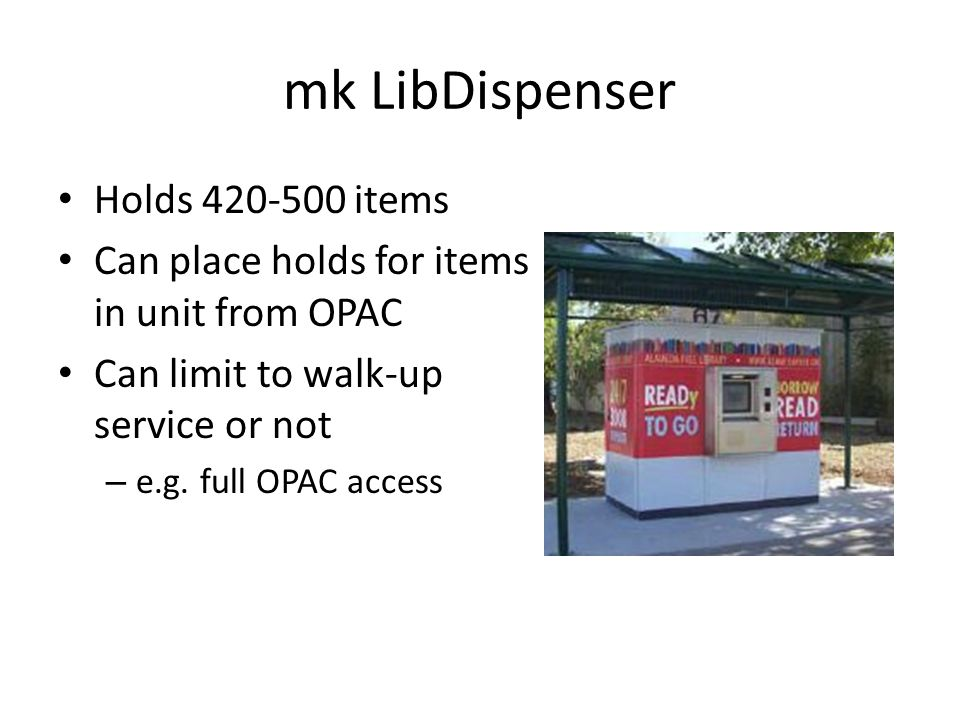 Holds 420-500 items Can place holds for items in unit from OPAC Can limit to walk-up service or not – e.g.