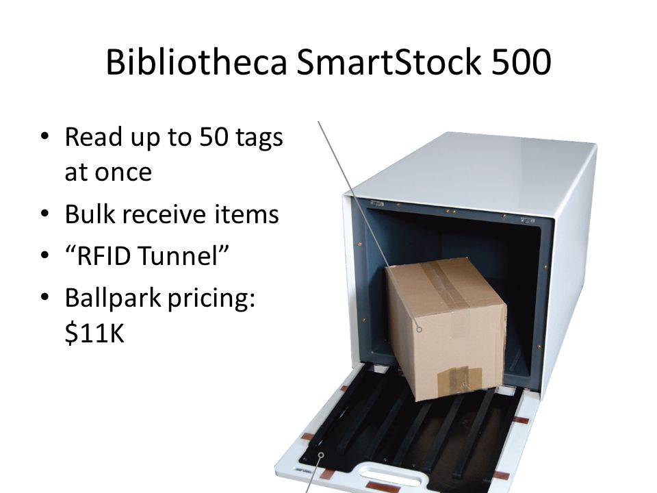 Bibliotheca SmartStock 500 Read up to 50 tags at once Bulk receive items RFID Tunnel Ballpark pricing: $11K