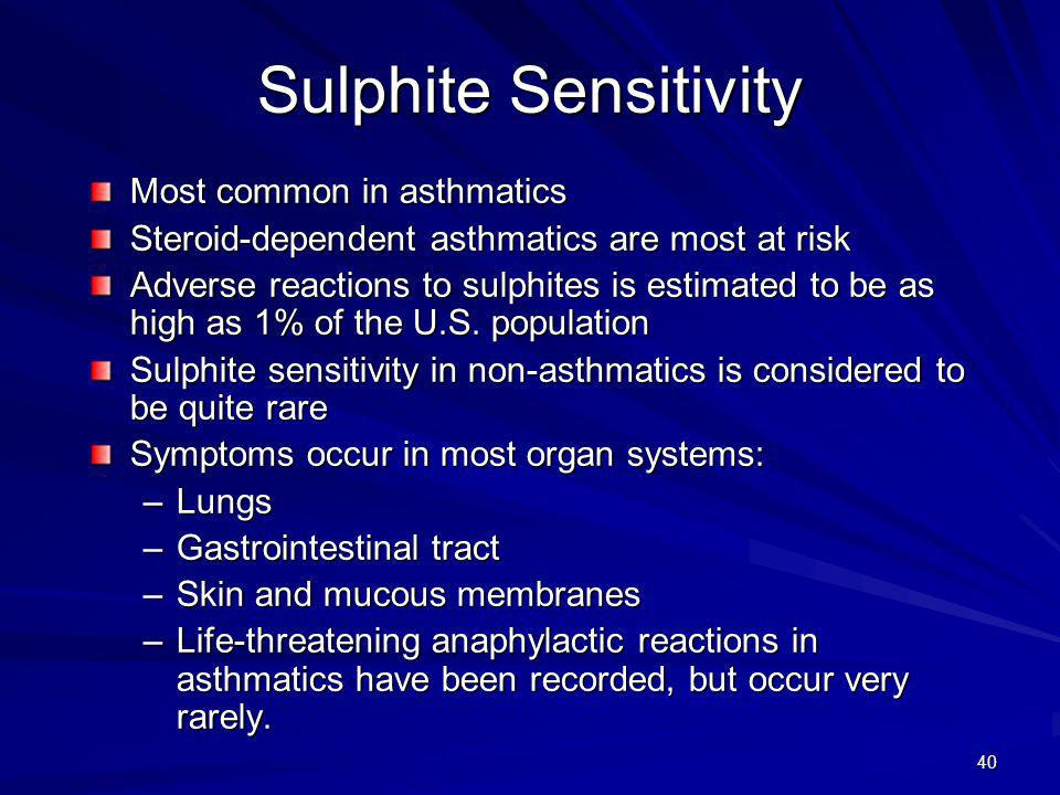 41 Symptoms Reported in Sulphite Sensitivity Urticaria (hives) Angioedema (swelling, especially of the mouth and face) Contact dermatitis Anaphylaxis (in asthmatics) Anaphylactoid reaction (non-asthmatics)
