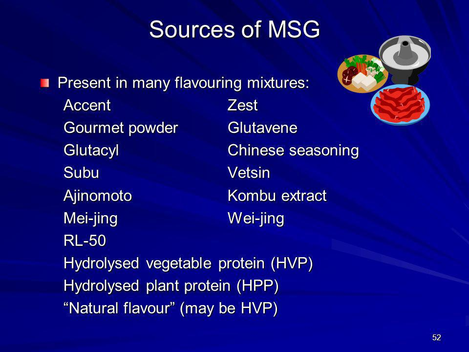 53 Sources of MSG Used as a flavouring in foods, especially in Chinese cooking, in canned foods (e.g.