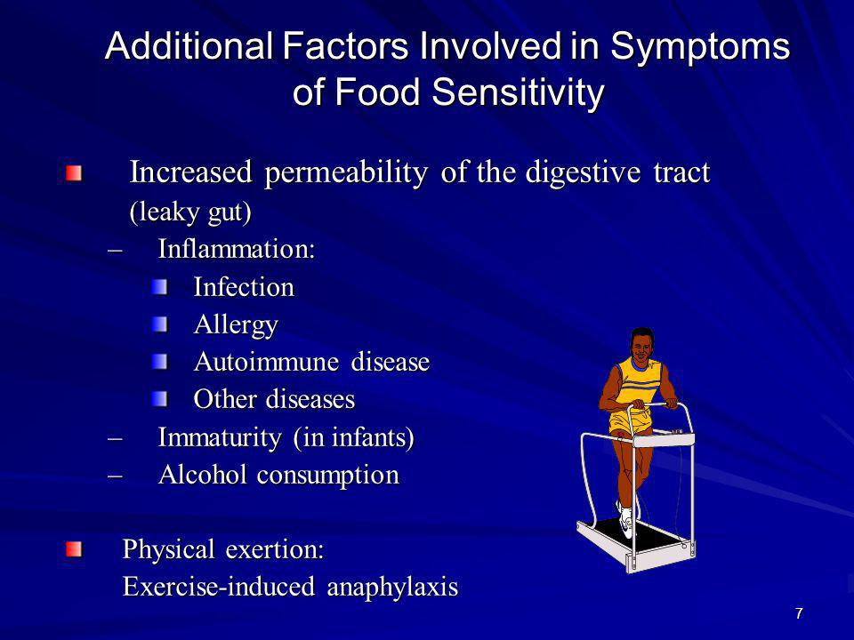 8 Additional Factors Involved in Symptoms of Food Sensitivity Stress Eating several different allergenic foods at the same time Other allergies occurring at the same time (e.g.